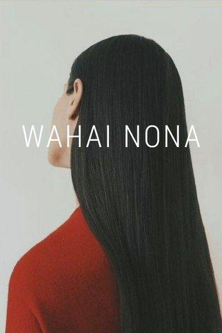 WAHAI NONA