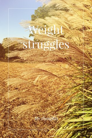 Weight struggles My thoughts