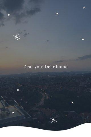 Dear you; Dear home