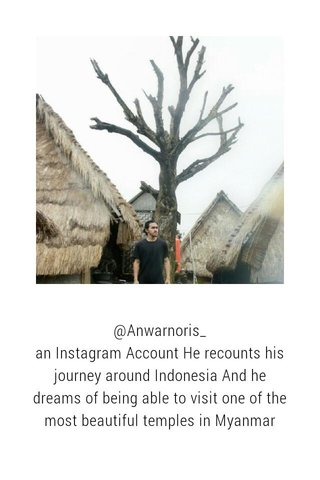 @Anwarnoris_ an Instagram Account He recounts his journey around Indonesia And he dreams of being able to visit one of the most beautiful temples in Myanmar