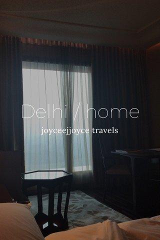 Delhi / home joyceejjoyce travels