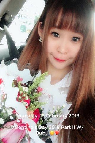 Thursday, 15 February 2018 Valentine's Day 2018 Part II W/ Bubu ☺️❤️