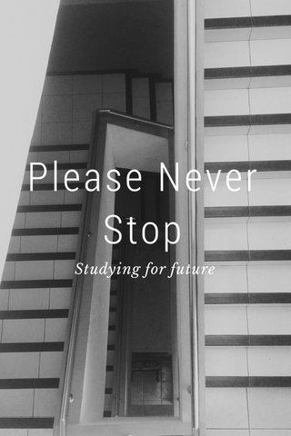 Please Never Stop Studying for future