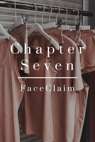 ChapterSeven FaceClaim