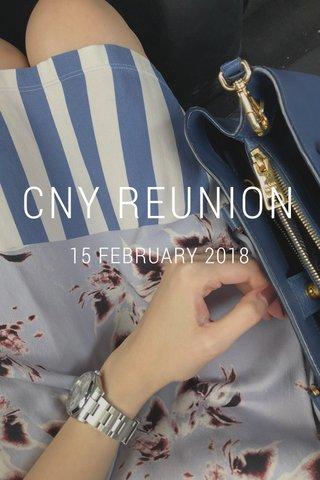 CNY REUNION 15 FEBRUARY 2018