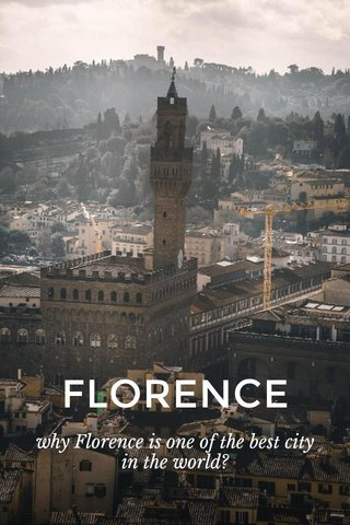 FLORENCE why Florence is one of the best city in the world?