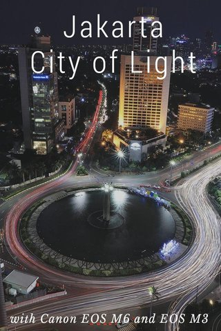 Jakarta City of Light with Canon EOS M6 and EOS M3