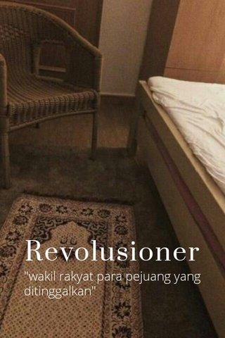 """Revolusioner """"wakil rakyat para pejuang yang ditinggalkan"""""""