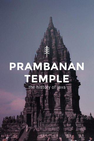 PRAMBANAN TEMPLE the history of java