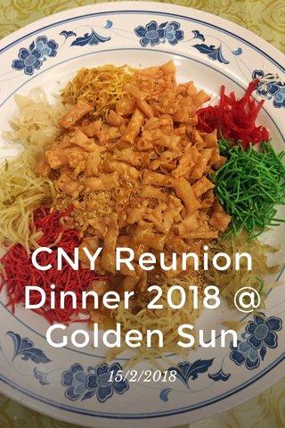 CNY Reunion Dinner 2018 @ Golden Sun 15/2/2018