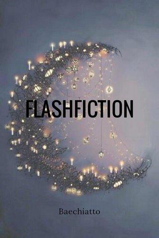 FLASHFICTION Baechiatto