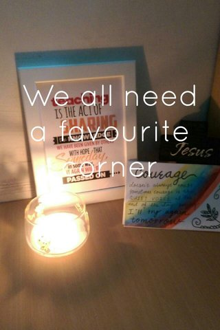 We all need a favourite corner