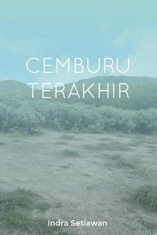 CEMBURU TERAKHIR Indra Setiawan