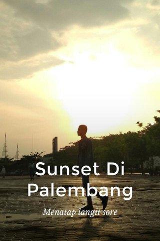 Sunset Di Palembang Menatap langit sore
