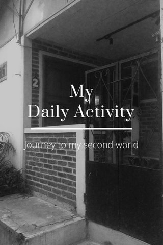 My Daily Activity Journey to my second world