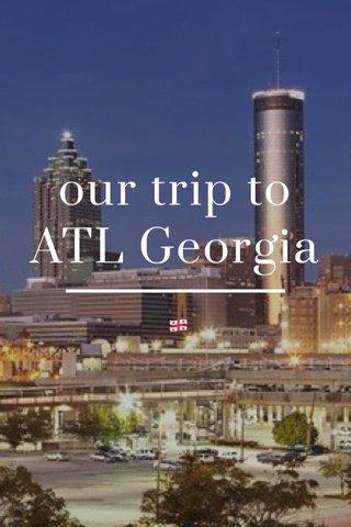 our trip to ATL Georgia 🇬🇪