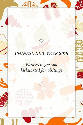CHINESE NEW YEAR 2018 Phrases to get you kickstarted for visiting!