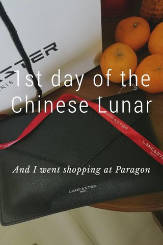 1st day of the Chinese Lunar And I went shopping at Paragon