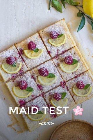 MAID TEST 🌸 -anon-
