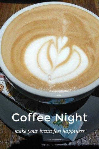 Coffee Night make your brain feel happiness