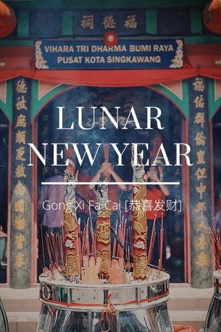 LUNAR NEW YEAR Gong Xi Fa Cai [恭喜发财]