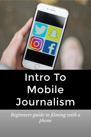 Intro To Mobile Journalism Beginners guide to filming with a phone