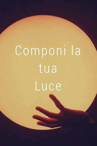 Componi la tua Luce