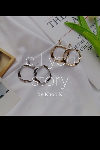 Tell your story by Khoo.K