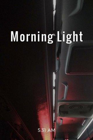 Morning Light 5.31 AM