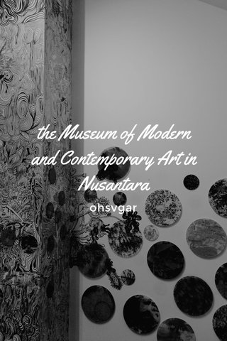 the Museum of Modern and Contemporary Art in Nusantara ohsvgar