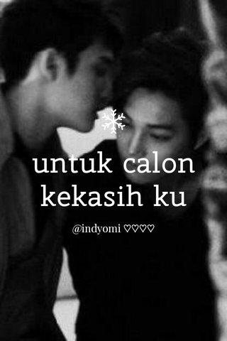 untuk calon kekasih ku @indyomi ♡♡♡♡