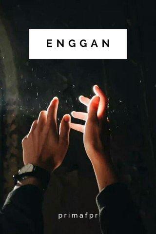 ENGGAN primafpr