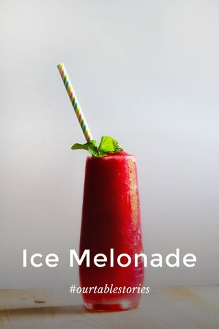 Ice Melonade #ourtablestories