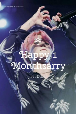 Happy 1 Monthsarry By : Dilan
