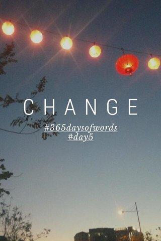 CHANGE #365daysofwords #day5