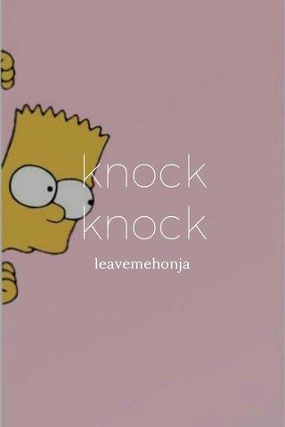 knock knock leavemehonja