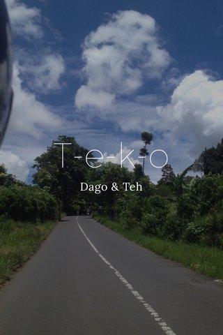 T-e-k-o Dago & Teh