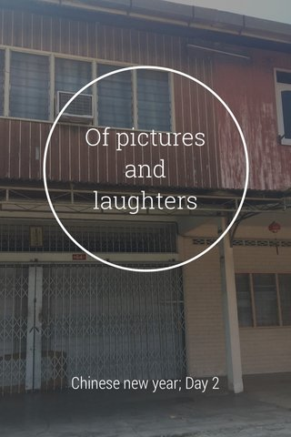 Of pictures and laughters Chinese new year; Day 2