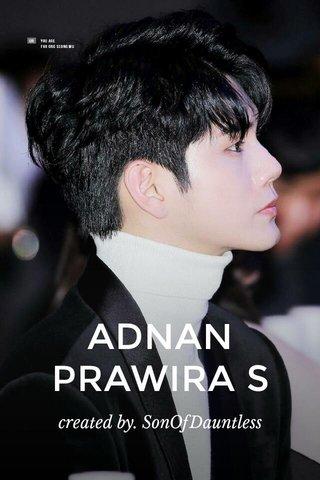 ADNAN PRAWIRA S created by. SonOfDauntless