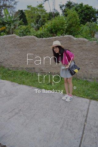 Family trip To Bandung