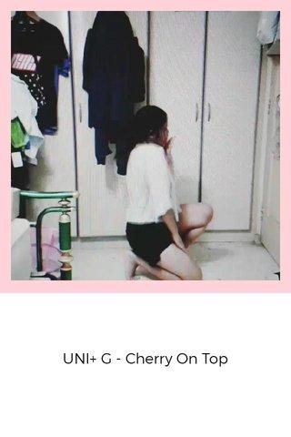 UNI+ G - Cherry On Top