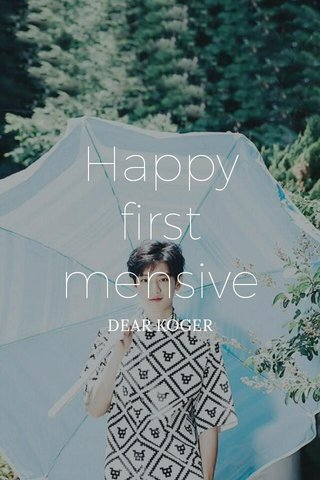 Happy first mensive DEAR KOGER