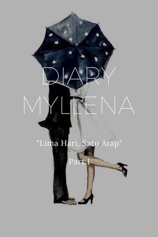 "DIARY MYLLENA ""Lima Hari, Satu Atap"" Part I"