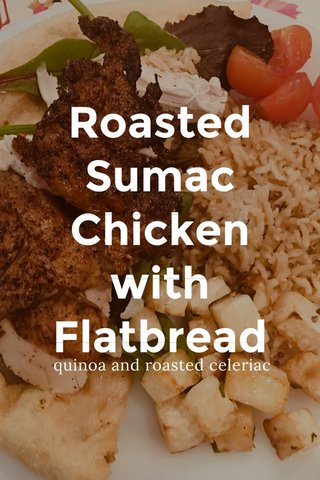 Roasted Sumac Chicken with Flatbread quinoa and roasted celeriac
