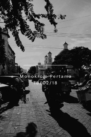 Monokrom Pertama 18/02/18