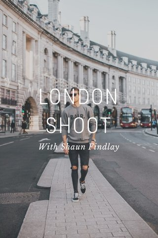 LONDON SHOOT With Shaun Findlay