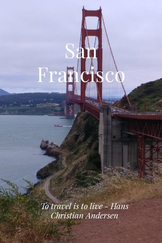 San Francisco To travel is to live - Hans Christian Andersen