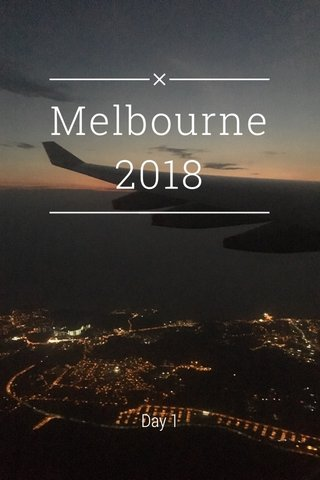 Melbourne 2018 Day 1