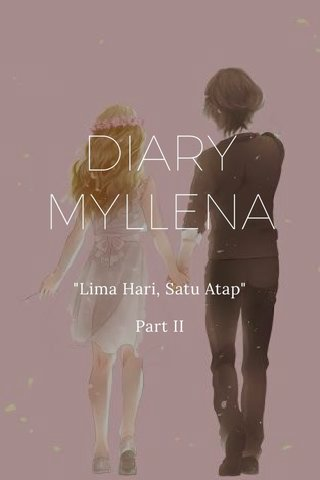 "DIARY MYLLENA ""Lima Hari, Satu Atap"" Part II"