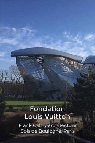 Fondation Louis Vuitton Frank Gehry architecture Bois de Boulogne, Paris